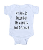 My Mom Is Taken But My Aunt Is Hot And Single Bodysuit Funny Cute Baby Gift Girl Boy Girl Shower Infant Clothing