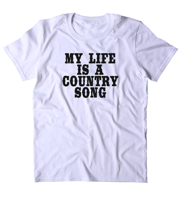 My Life Is Country Song Shirt Funny Country South Party Redneck Merica Music Tumblr T-shirt