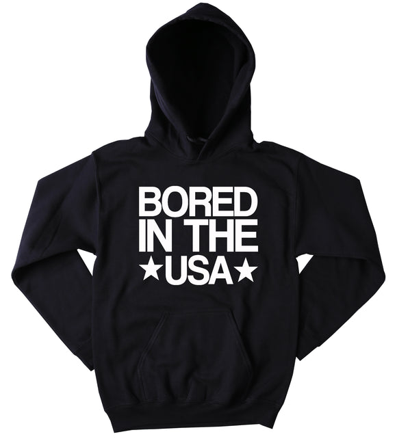 American Sweatshirt Funny Bored In The USA Slogan Merica America Patriotic Pride Tumblr Hoodie