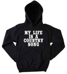 Funny My Life Is A Country Song Sweatshirt Southern Redneck Merica Country Tumblr Hoodie