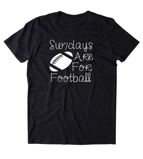 Sundays Are For Football Shirt Fall Sports Game Day Mom Wife T-shirt