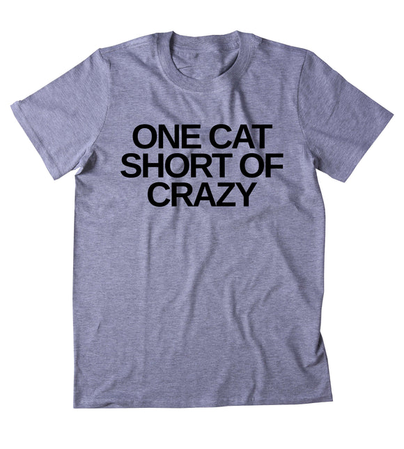 One Cat Short Of Crazy Shirt Funny Anti Social Kitten Lover Clothing Tumblr T-shirt