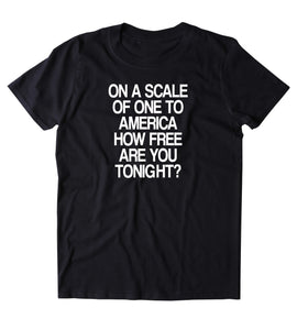 On A Scale Of One To America How Free Are You Tonight Shirt Party Drinking USA Freedom America Patriotic Pride T-shirt