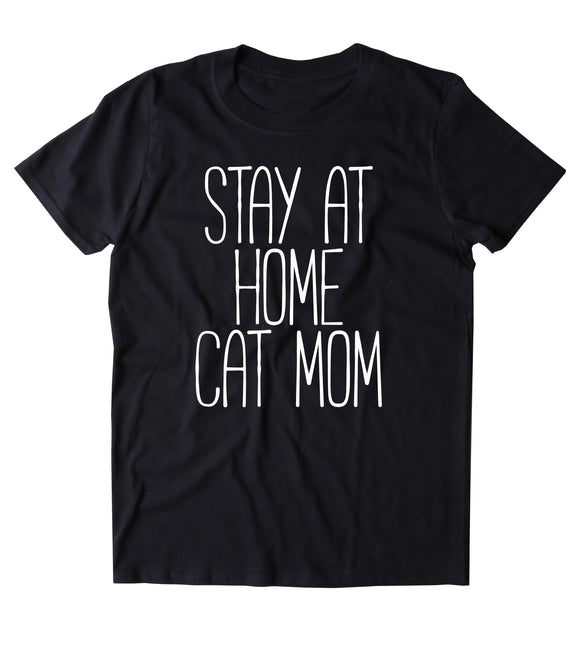 Stay At Home Cat Mom Shirt Funny Kitten Lover Animal Cat Owner Gift Clothing Tumblr T-shirt