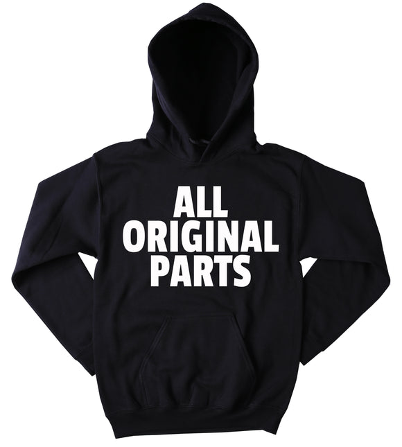 All Original Parts Sweatshirt Funny Sarcastic Clothing Hoodie