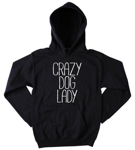 Dog Owner Sweatshirt Crazy Dog Lady Slogan Puppy Lover Pet Tumblr Hoodie Jumper