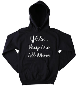 Yes They Are All Mine Hoodie Funny Sarcastic Mom Life Kids Mommy Family Gift Sweatshirt