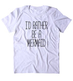 I'd Rather Live Under The Sea Shirt Beach Ocean Swimmer Mermaid Lover T-shirt