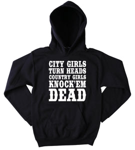 Country Sweatshirt City Girls Turn Heads Country Knock'em Dead Slogan Southern Belle Tumblr Hoodie