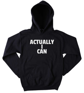 Funny Actually I Can Hoodie Clothing Sarcastic Sarcasm Tumblr Sweatshirt
