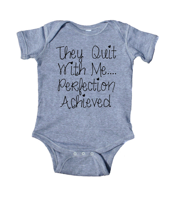 They Quit With Me Perfection Achieved Baby Bodysuit Funny Cute Newborn Gift Girl Boy Infant Clothing