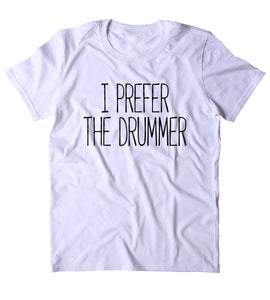 I Prefer The Drummer Shirt Funny Band Tee Rocker Drumming T-shirt