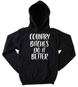 Funny Country Btches Do It Better Sweatshirt Country Merica Redneck Southern Belle Tumblr Hoodie