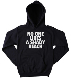 Beach Sweatshirt No One Likes A Shady Beach Slogan Travel Traveling Ocean Swimming Sun Sarcastic Clothing Tumblr Hoodie