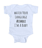 Watch Your Language Ashole I'm A Baby Onesie Funny Newborn Infant Girl Boy Clothing