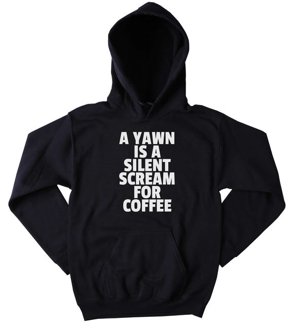 Coffee Sweatshirt Funny A Yawn Is A Silent Scream For Coffee Clothing Caffeine Addict Sleepy Tumblr Hoodie