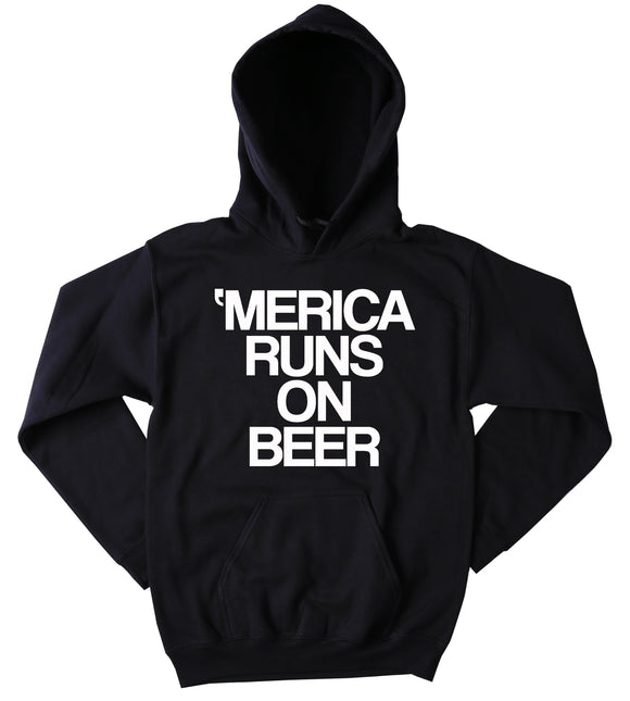 American Beer Sweatshirt Merica Runs On Beer Slogan Funny Party Drinking Alcohol USA American Tumblr Hoodie