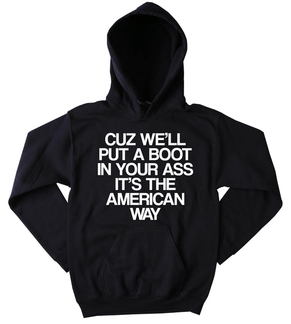 Funny Cuz We'll Put A Boot In Your As It's The American Way Sweatshirt America USA American Patriotic Country Tumblr Hoodie
