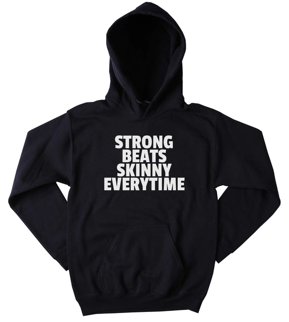 Gym Sweatshirt Strong Beats Skinny Every Time Clothing Work Out Yoga Exercise Tumblr Hoodie