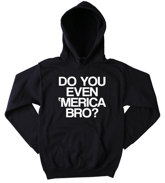 Funny Do You Even Merica Bro Hoodie Squat Patriotic American Pride USA United States Tumblr Sweatshirt