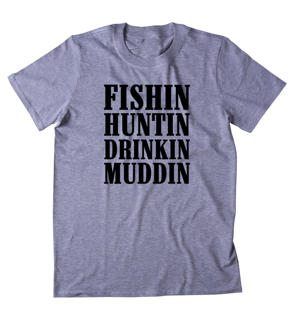 Fishin Huntin Drinkin Muddin Shirt Funny Country Hunting Fishing Mudding T-shirt