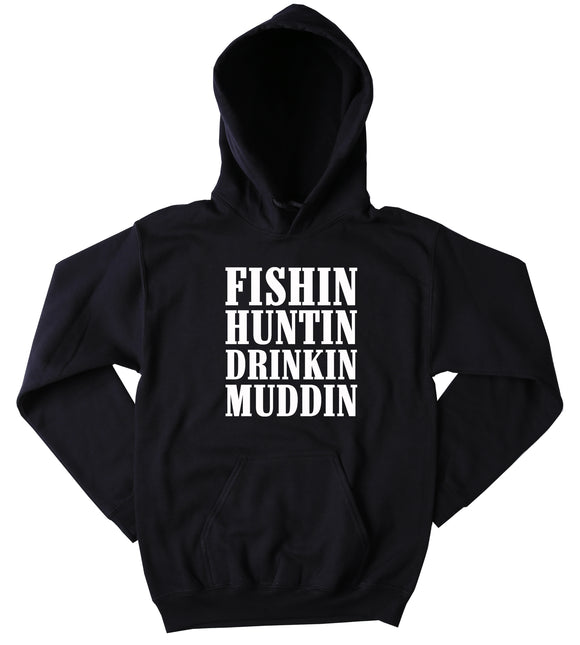 Funny Fishn Huntin Drinkin Muddin Hoodie Country Hick Cowgirl Cowboy Redneck Southern Merica Tumblr Sweatshirt