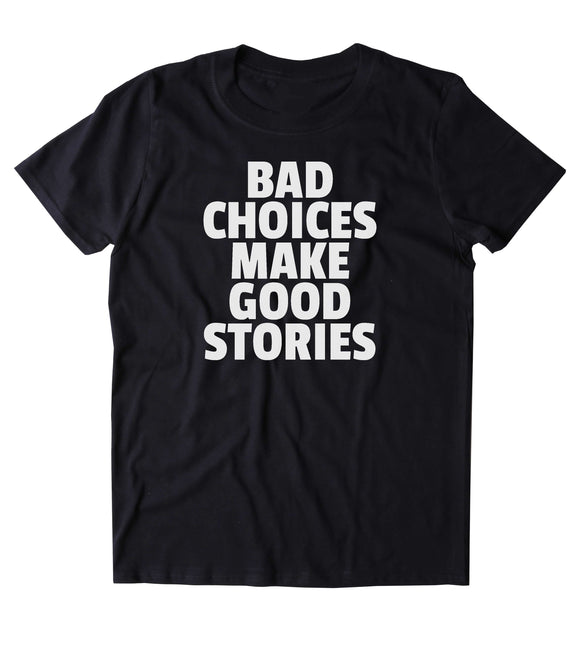 Bad Choices Make Good Stories Shirt Punk Rebel Soft Grunge T-shirt