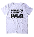 Drunk On Liberty High On Freedom Shirt Party America Patriotic Pride Merica T-shirt