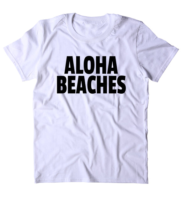 Aloha Beaches Shirt Hawaiian Beach Ocean Vacation Clothing Tumblr T-shirt