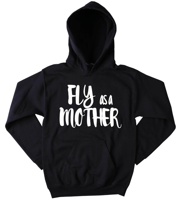 Fly As A Mother Hoodie Funny Trendy Mom Mommy Wife Gift Sweatshirt