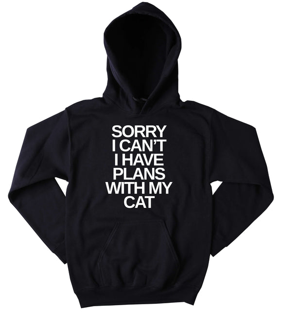 Funny Kitty Hoodie Sorry I Can't I Have Plans With My Cat Slogan Cat Lover Tumblr Sweatshirt