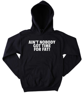 Funny Gym Sweatshirt Ain't Nobody Got Time For Fat Clothing Work Out Exercise Tumblr Hoodie