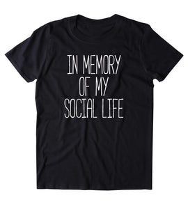 In Memory Of My Social Life Shirt No Culture Life No Friends Adulting WOrk Clothing T-shirt