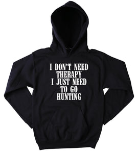 Funny Hunter Sweatshirt I Don't Therapy I Just Need To Go Hunting Slogan Southern Country Merica Cowboy Western Tumblr Hoodie