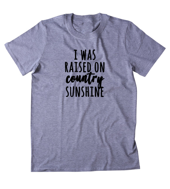 I Was Raised On Country Sunshine Shirt Funny Cowboy Cowgirl Country Southern USA Merica Tumblr T-shirt