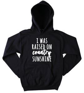Country Hoodie I Was Raised On Country Sunshine Slogan Southern Merica Cowboy Western Tumblr Sweatshirt