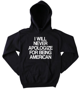 Patriotic Sweatshirt I Will Never Apologize For Being American Slogan 4th of July America USA Pride Tumblr Hoodie
