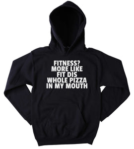 Funny Pizza Lover Sweatshirt Fitness? More Like Fit Dis Whole Pizza In My Mouth Clothing Work Out Gym Tumblr Hoodie