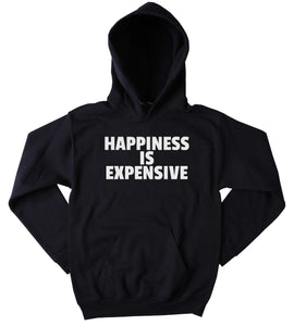 Funny Shopping Hoodie Happiness Is Expensive Shopaholic Fashionista Sweatshirt Tumblr Clothing