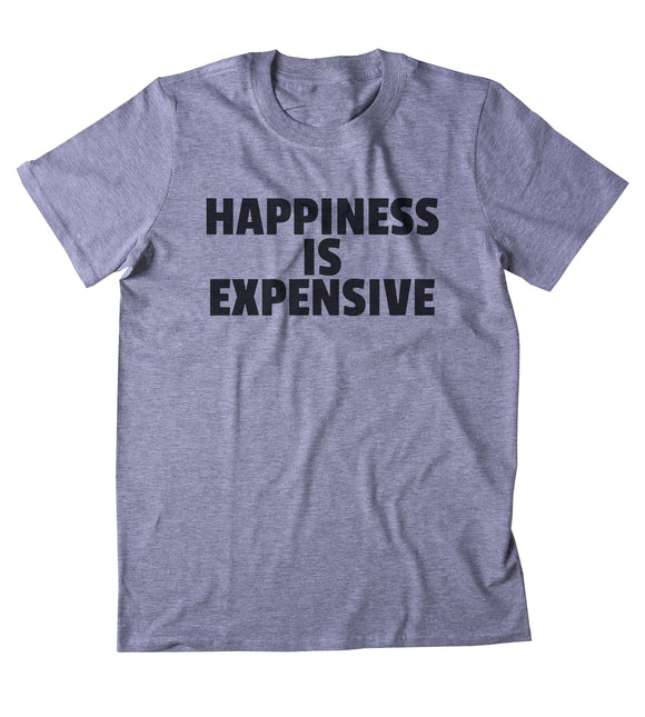 Happiness Is Expensive Shirt Funny Shopping Addiction Shopaholic Girly T-shirt