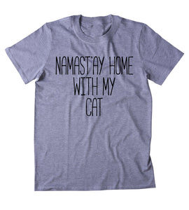 Namast'ay Home With My Cat Shirt Funny Cat Animal Lover Kitten Owner Clothing Tumblr T-shirt