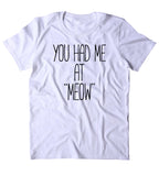 "You Had Me At ""Meow"" Shirt Funny Cat Animal Lover Kitten Owner Clothing Tumblr T-shirt"