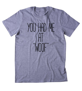 "You Had Me At ""Woof"" Shirt Funny Dog Animal Lover Puppy Clothing Tumblr T-shirt"