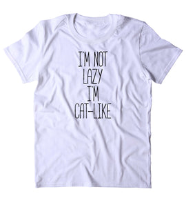 I'm Not Lazy I'm Cat-Like Shirt Funny Cat Animal Lover Kitten Owner T-shirt