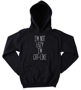 Kitten Lover Sweatshirt I'm Not Lazy I'm Cat-Like Slogan Cute Cat Tumblr Hoodie