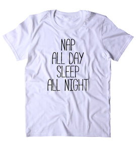 Nap All Day Sleep All Night Shirt Funny Sarcastic Sleeping Tired Napping Clothing T-shirt