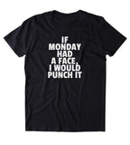 If Monday Had A Face I Would Punch It Shirt Funny Tired Sleep Morning Clothing Tumblr T-shirt