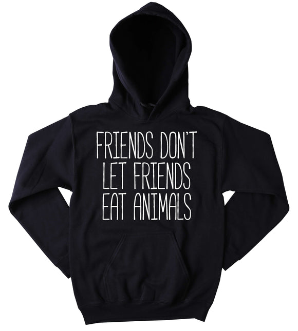 Animal Advocate Sweatshirt Friends Don't Let Friends Eat Animals Hoodie Vegan Vegetarian Activist Tumblr Jumper