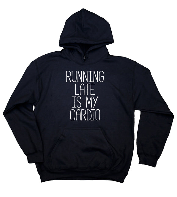 Funny Running Hoodie Running Late Is My Cardio Clothing Work Out Gym Runner Tumblr Sweatshirt