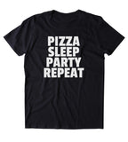 Pizza Sleep Party Repeat Shirt Funny Hungry Pizza Sleeping Partying Drinking Clothing Tumblr T-shirt